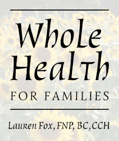 Whole Health for Families - Lauren Fox, FNP, BC, CCH